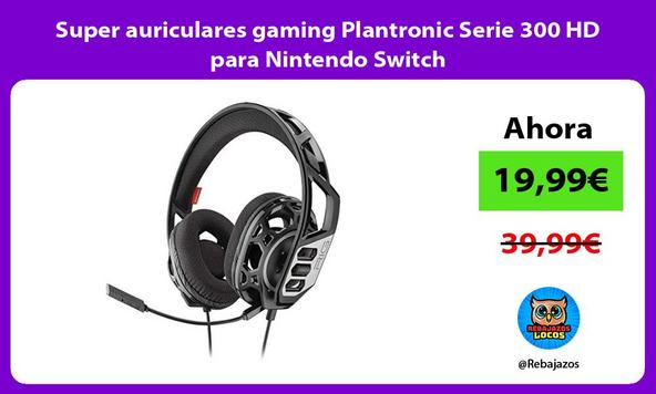 Super auriculares gaming Plantronic Serie 300 HD para Nintendo Switch