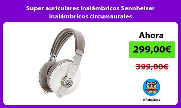 Super auriculares inalámbricos Sennheiser inalámbricos circumaurales