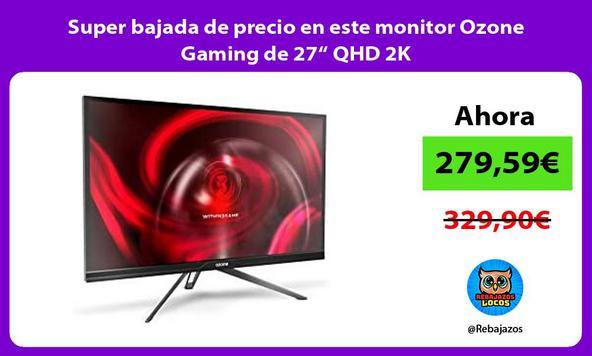 """Super bajada de precio en este monitor Ozone Gaming de 27"""" QHD 2K"""