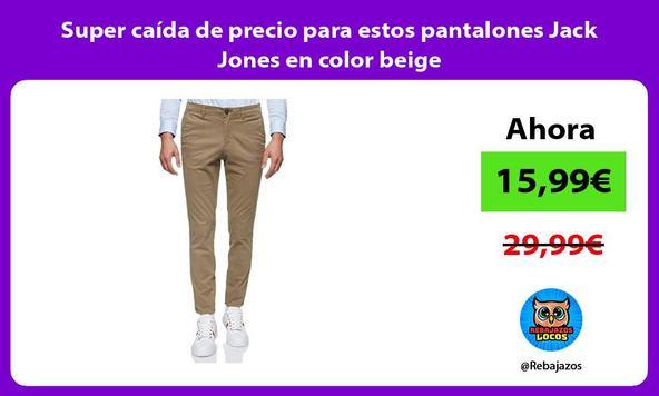 Super caída de precio para estos pantalones Jack Jones en color beige