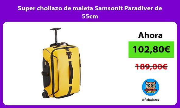 Super chollazo de maleta Samsonit Paradiver de 55cm