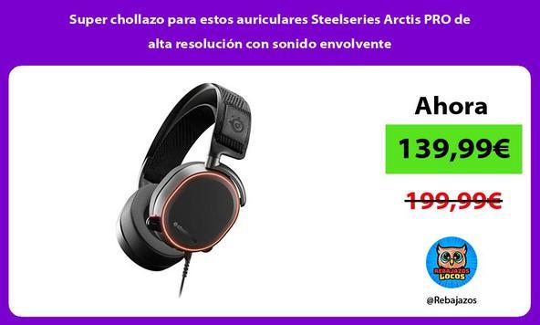 Super chollazo para estos auriculares Steelseries Arctis PRO de alta resolución con sonido envolvente