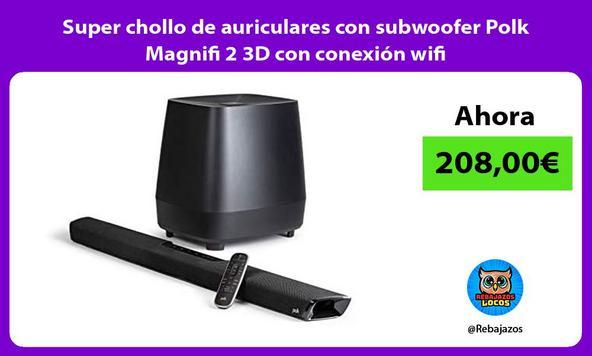 Super chollo de auriculares con subwoofer Polk Magnifi 2 3D con conexión wifi