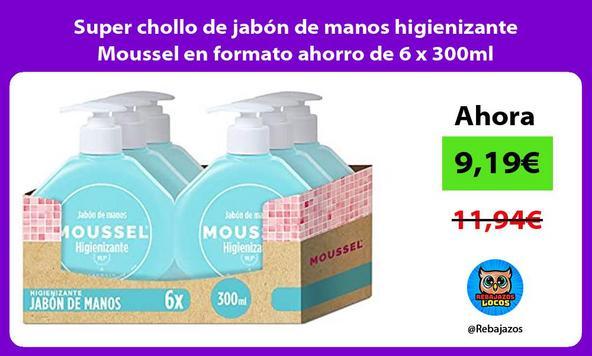 Super chollo de jabón de manos higienizante Moussel en formato ahorro de 6 x 300ml