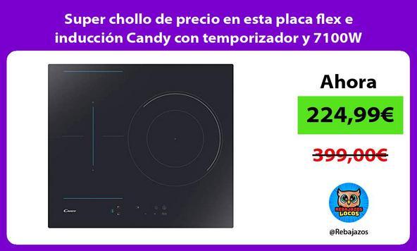Super chollo de precio en esta placa flex e inducción Candy con temporizador y 7100W
