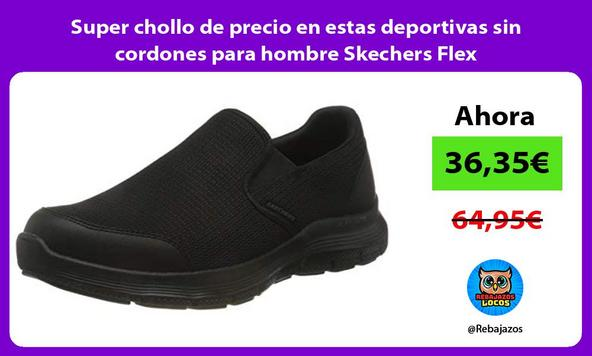 Super chollo de precio en estas deportivas sin cordones para hombre Skechers Flex