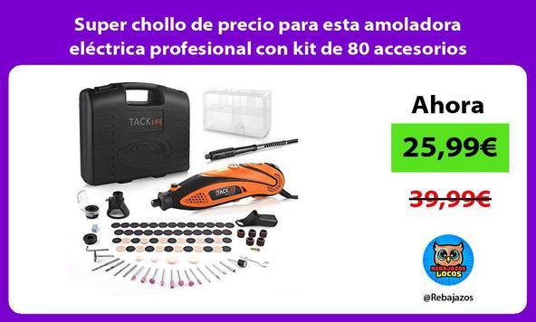 Super chollo de precio para esta amoladora eléctrica profesional con kit de 80 accesorios