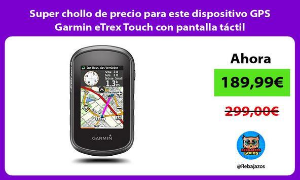 Super chollo de precio para este dispositivo GPS Garmin eTrex Touch con pantalla táctil