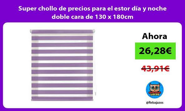 Super chollo de precios para el estor día y noche doble cara de 130 x 180cm