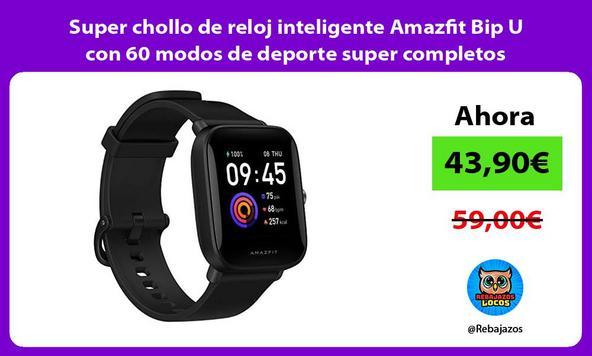 Super chollo de reloj inteligente Amazfit Bip U con 60 modos de deporte super completos