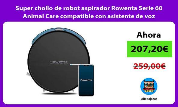Super chollo de robot aspirador Rowenta Serie 60 Animal Care compatible con asistente de voz