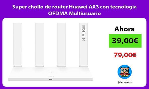 Super chollo de router Huawei AX3 con tecnología OFDMA Multiusuario