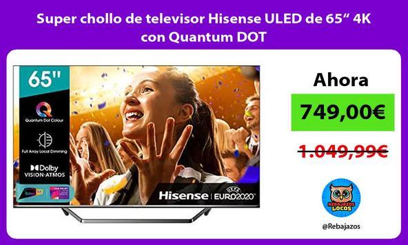 "Super chollo de televisor Hisense ULED de 65"" 4K con Quantum DOT"