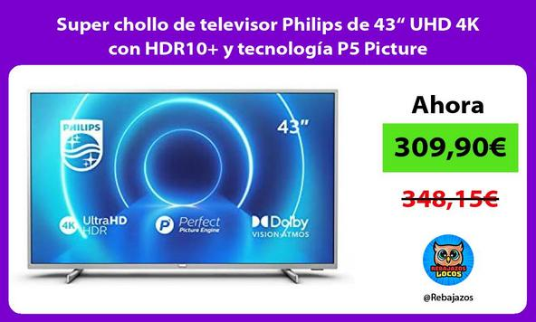"""Super chollo de televisor Philips de 43"""" UHD 4K con HDR10+ y tecnología P5 Picture"""