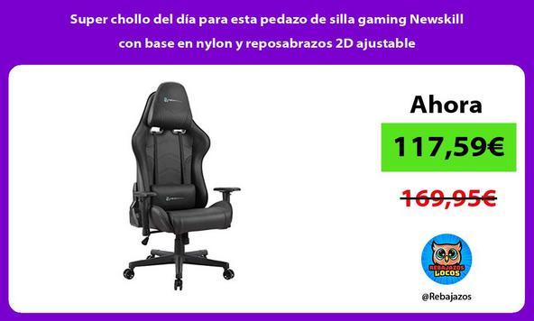 Super chollo del día para esta pedazo de silla gaming Newskill con base en nylon y reposabrazos 2D ajustable