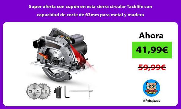 Super oferta con cupón en esta sierra circular Tacklife con capacidad de corte de 63mm para metal y madera