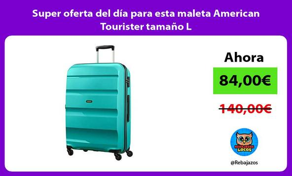 Super oferta del día para esta maleta American Tourister tamaño L