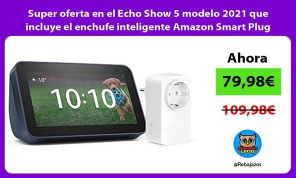 Super oferta en el Echo Show 5 modelo 2021 que incluye el enchufe inteligente Amazon Smart Plug