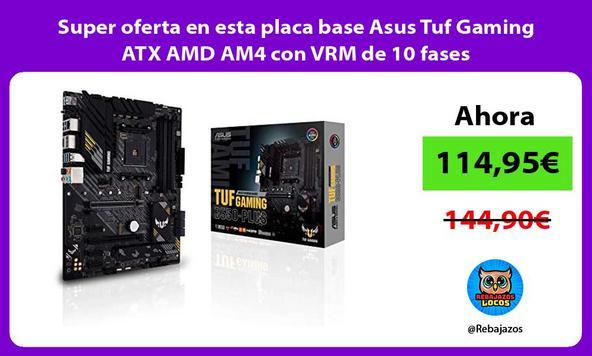 Super oferta en esta placa base Asus Tuf Gaming ATX AMD AM4 con VRM de 10 fases