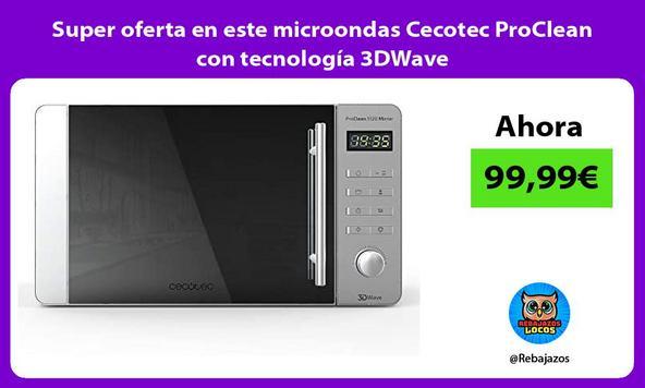 Super oferta en este microondas Cecotec ProClean con tecnología 3DWave