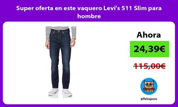 Super oferta en este vaquero Levi's 511 Slim para hombre