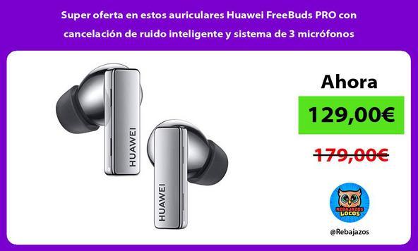 Super oferta en estos auriculares Huawei FreeBuds PRO con cancelación de ruido inteligente y sistema de 3 micrófonos