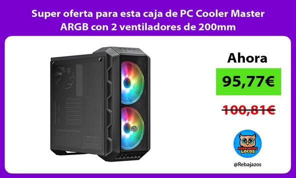 Super oferta para esta caja de PC Cooler Master ARGB con 2 ventiladores de 200mm