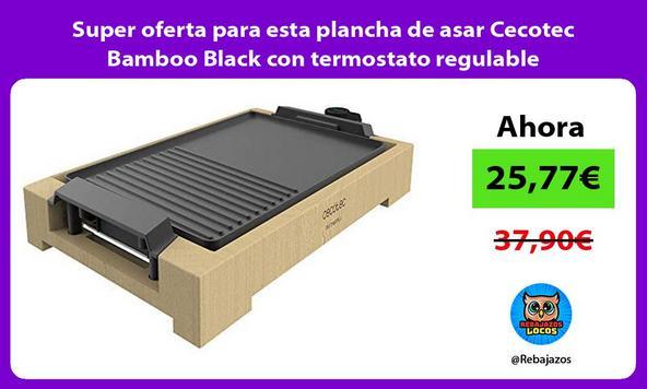 Super oferta para esta plancha de asar Cecotec Bamboo Black con termostato regulable