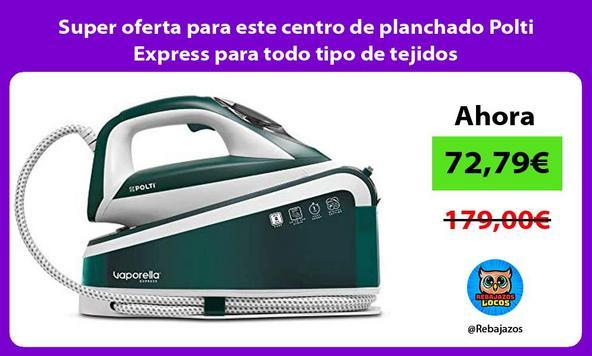 Super oferta para este centro de planchado Polti Express para todo tipo de tejidos