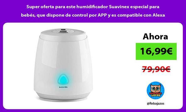 Super oferta para este humidificador Suavinex especial para bebés, que dispone de control por APP y es compatible con Alexa