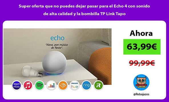 Super oferta que no puedes dejar pasar para el Echo 4 con sonido de alta calidad y la bombilla TP Link Tapo