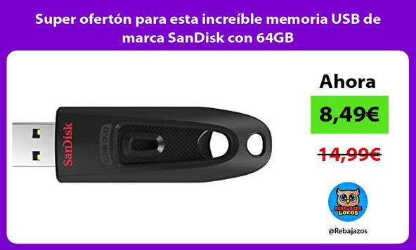 Super ofertón para esta increíble memoria USB de marca SanDisk con 64GB