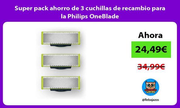Super pack ahorro de 3 cuchillas de recambio para la Philips OneBlade