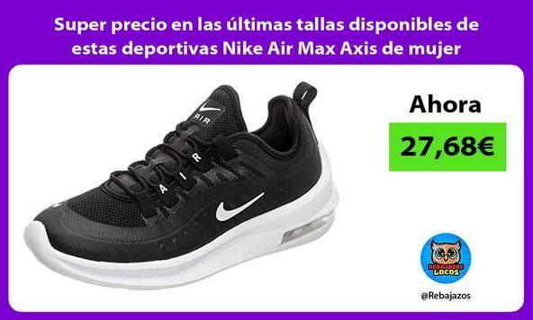 Super precio en las últimas tallas disponibles de estas deportivas Nike Air Max Axis de mujer