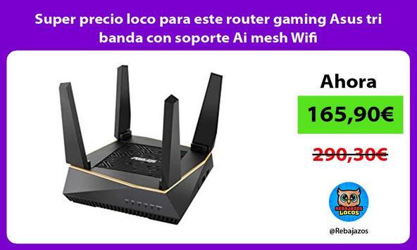Super precio loco para este router gaming Asus tri banda con soporte Ai mesh Wifi