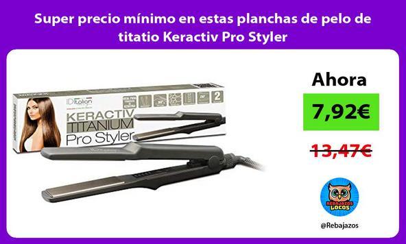Super precio mínimo en estas planchas de pelo de titatio Keractiv Pro Styler