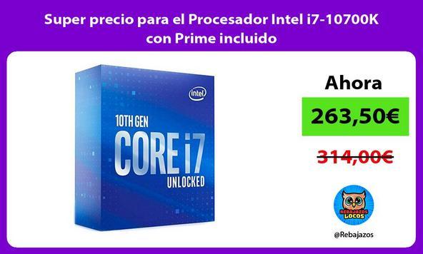 Super precio para el Procesador Intel i7-10700K con Prime incluido