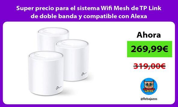 Super precio para el sistema Wifi Mesh de TP Link de doble banda y compatible con Alexa