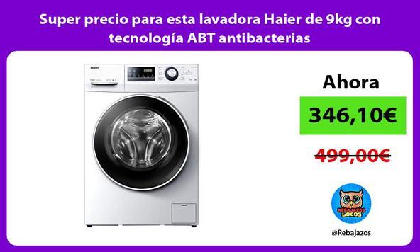 Super precio para esta lavadora Haier de 9kg con tecnología ABT antibacterias