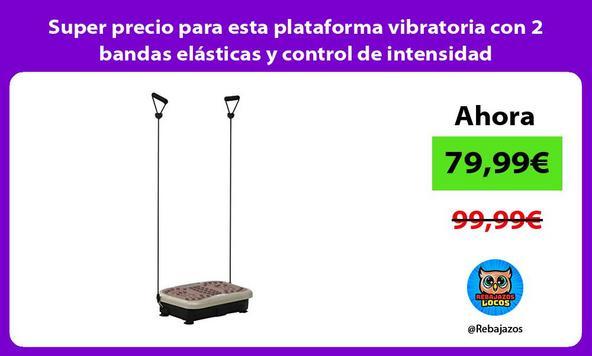 Super precio para esta plataforma vibratoria con 2 bandas elásticas y control de intensidad