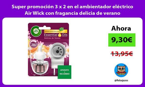 Super promoción 3 x 2 en el ambientador eléctrico Air Wick con fragancia delicia de verano