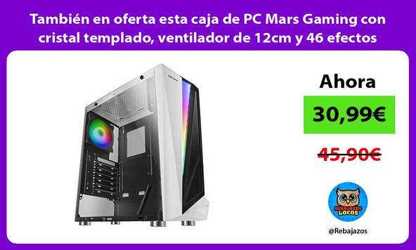 También en oferta esta caja de PC Mars Gaming con cristal templado, ventilador de 12cm y 46 efectos