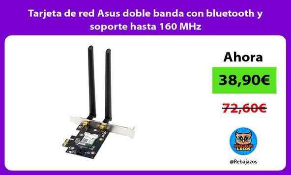 Tarjeta de red Asus doble banda con bluetooth y soporte hasta 160 MHz