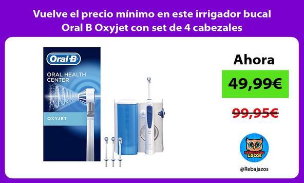 Vuelve el precio mínimo en este irrigador bucal Oral B Oxyjet con set de 4 cabezales