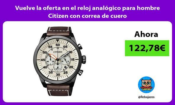 Vuelve la oferta en el reloj analógico para hombre Citizen con correa de cuero