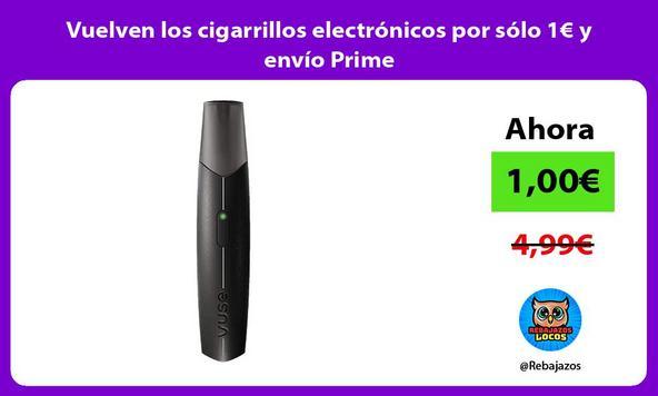 Vuelven los cigarrillos electrónicos por sólo 1€ y envío Prime