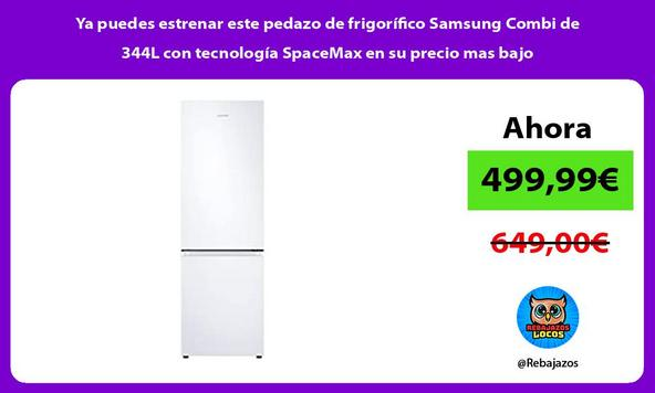 Ya puedes estrenar este pedazo de frigorífico Samsung Combi de 344L con tecnología SpaceMax en su precio mas bajo