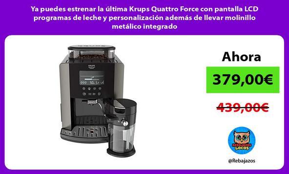 Ya puedes estrenar la última Krups Quattro Force con pantalla LCD programas de leche y personalización además de llevar molinillo metálico integrado