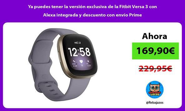 Ya puedes tener la versión exclusiva de la Fitbit Versa 3 con Alexa integrada y descuento con envío Prime