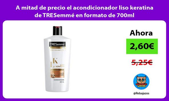 A mitad de precio el acondicionador liso keratina de TRESemmé en formato de 700ml